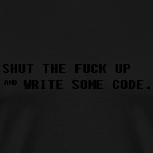 Shut The fuck Up and Write some Code Sweat-shirts - T-shirt Premium Homme