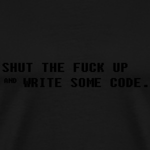 Shut the fuck up and write some code Hoodies & Sweatshirts - Men's Premium T-Shirt