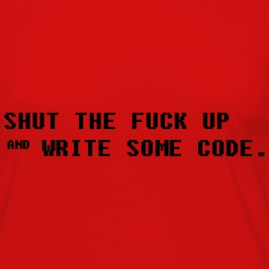 Shut the fuck up and write some code Hoodies & Sweatshirts - Women's Premium Longsleeve Shirt