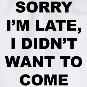 sorry I'm late I didn't want to come T-shirts - Gymnastikpåse