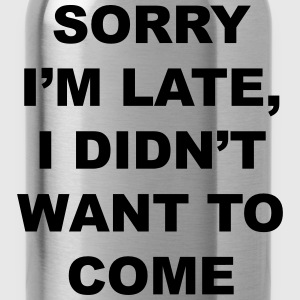 sorry I'm late I didn't want to come T-shirts - Vattenflaska