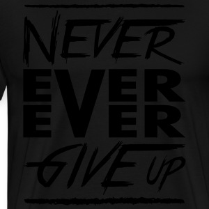 Never ever ever give up Felpe - Maglietta Premium da uomo