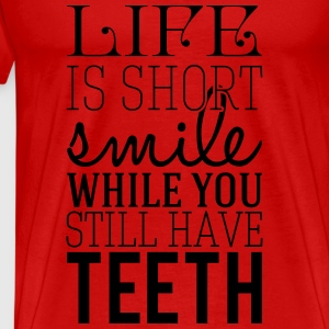 Life is short. smile while you still have teeth Top - Maglietta Premium da uomo