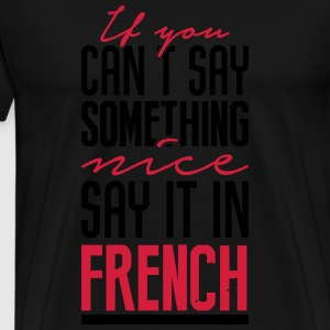 If you can't say something nice, say it in french Tank Tops - Men's Premium T-Shirt