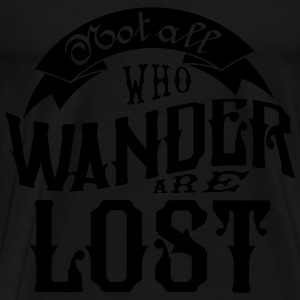 Not all who wander are lost Tops - Men's Premium T-Shirt