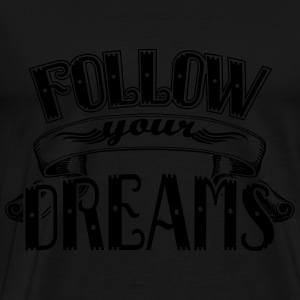Follow your dreams Topy - Koszulka męska Premium