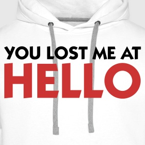 You lost me at Hello! Shirts - Men's Premium Hoodie
