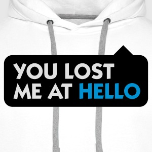 You lost me at Hello! T-Shirts - Men's Premium Hoodie