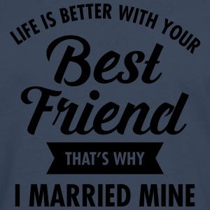 Life Is Better With Your Best Friend T-Shirts - Männer Premium Langarmshirt