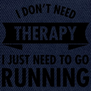 I Don't Need Therapy - I Just Need To Go Running T-Shirts - Snapback Cap
