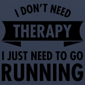 I Don't Need Therapy - I Just Need To Go Running T-Shirts - Men's Premium Tank Top