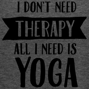 I Don't Need Therapy - All I Need Is Yoga Magliette - Top da donna della marca Bella