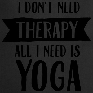 I Don't Need Therapy - All I Need Is Yoga Camisetas - Delantal de cocina