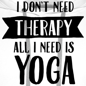I Don't Need Therapy - All I Need Is Yoga T-Shirts - Men's Premium Hoodie