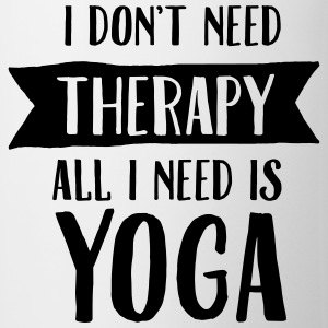 I Don't Need Therapy - All I Need Is Yoga T-Shirts - Mug