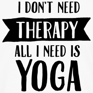 I Don't Need Therapy - All I Need Is Yoga T-Shirts - Men's Premium Longsleeve Shirt