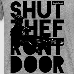 Shut The Front Door Sportbekleidung - Männer Premium T-Shirt