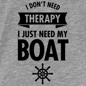 I Don't Need Therapy - I Just Need My Boat Bluzy - Koszulka męska Premium