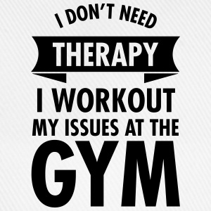 I Don't Need Therapy  - I Workout My Issues... Tee shirts - Casquette classique
