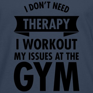 I Don't Need Therapy  - I Workout My Issues... Tops - Mannen Premium shirt met lange mouwen