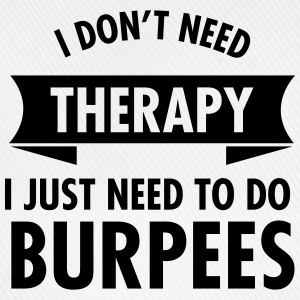 I Don't Need Therapy - I Just Need To Do Burpees Débardeurs - Casquette classique