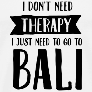 I Don't Need Therapy - I Just Need To Go To Bali Sportsbeklædning - Herre premium T-shirt