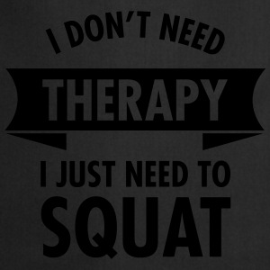 I Don't Need Therapy - I Just Need To Squat T-shirts - Förkläde