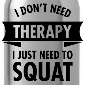 I Don't Need Therapy - I Just Need To Squat T-shirts - Vattenflaska