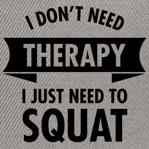 I Don't Need Therapy - I Just Need To Squat Tee shirts - Casquette snapback