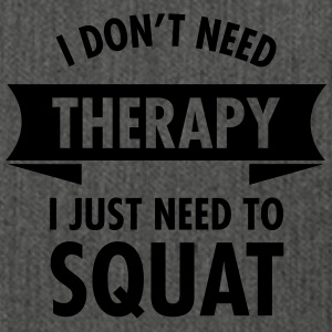 I Don't Need Therapy - I Just Need To Squat Tee shirts - Sac bandoulière 100 % recyclé