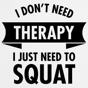 I Don't Need Therapy - I Just Need To Squat Topy - Fartuch kuchenny