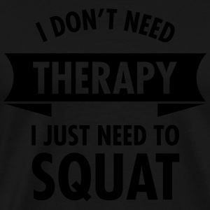 I Don't Need Therapy - I Just Need To Squat Tanktoppar - Premium-T-shirt herr