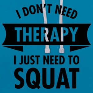 I Don't Need Therapy - I Just Need To Squat Magliette - Felpa con cappuccio bicromatica