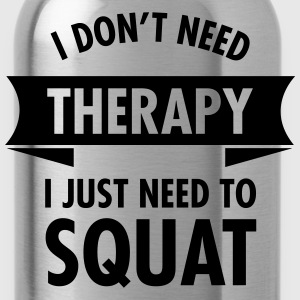 I Don't Need Therapy - I Just Need To Squat Magliette - Borraccia
