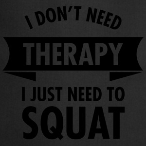 I Don't Need Therapy - I Just Need To Squat Sports wear - Cooking Apron