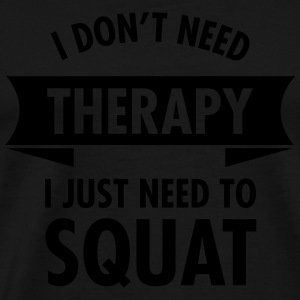 I Don't Need Therapy - I Just Need To Squat Ropa deportiva - Camiseta premium hombre