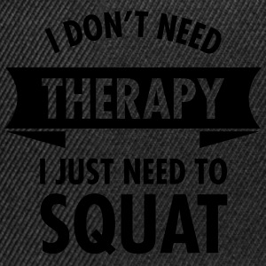 I Don't Need Therapy - I Just Need To Squat Sports wear - Snapback Cap