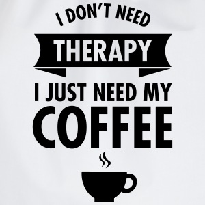 I Don't Need Therapy - I Just Need My Coffee T-shirts - Gymnastikpåse