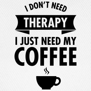 I Don't Need Therapy - I Just Need My Coffee T-shirts - Basebollkeps