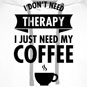 I Don't Need Therapy - I Just Need My Coffee T-shirts - Premiumluvtröja herr