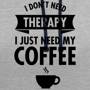 I Don't Need Therapy - I Just Need My Coffee T-Shirts - Contrast Colour Hoodie