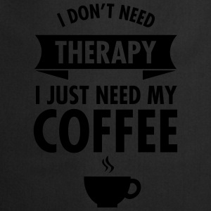 I Don't Need Therapy - I Just Need My Coffee T-Shirts - Cooking Apron