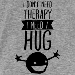 I Don't Need Therapy - I Need A Hug Pullover & Hoodies - Männer Premium T-Shirt