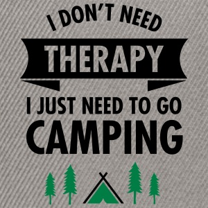 I Don't Need Therapy - I Just Need To Go Camping T-Shirts - Snapback Cap
