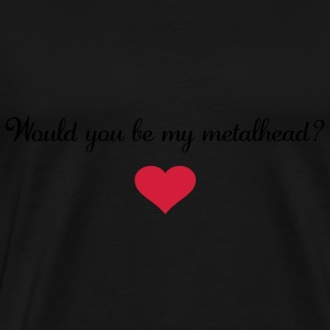 Would you be my metalhead? Bags & Backpacks - Men's Premium T-Shirt