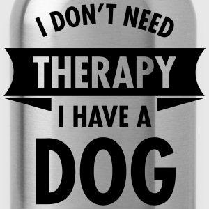 I Don't Need Therapy - I Have A Dog T-Shirts - Trinkflasche