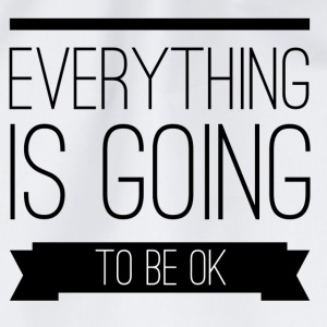 Everything is going to be ok Shirts - Gymtas