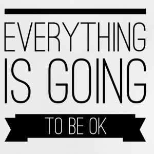 Everything is going to be ok T-Shirts - Baby T-Shirt