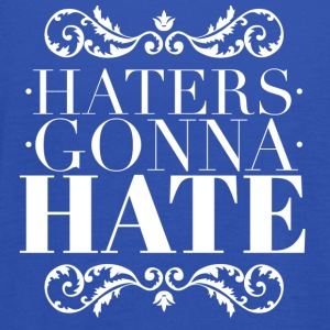 Haters gonna hate Shirts - Women's Tank Top by Bella