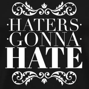 Haters gonna hate Mokken & toebehoor - Mannen Premium T-shirt